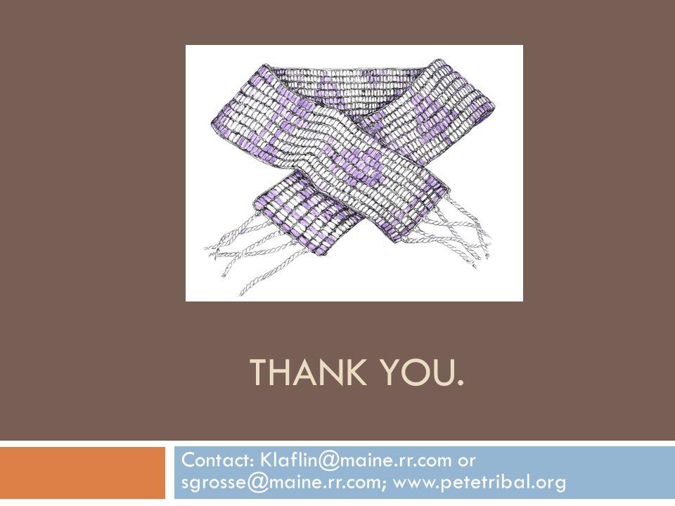 THANK YOU. Contact: Klaflin@maine.rr.com or sgrosse@maine.rr.com; www.petetribal.org