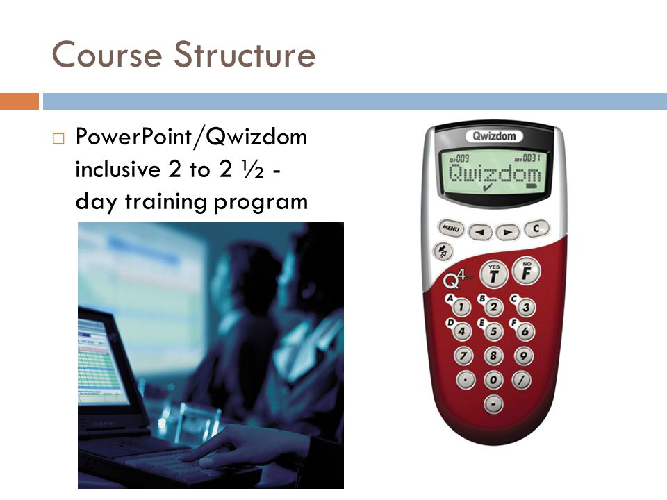 Course Structure PowerPoint/Qwizdom inclusive 2 to 2 ½ - day training program
