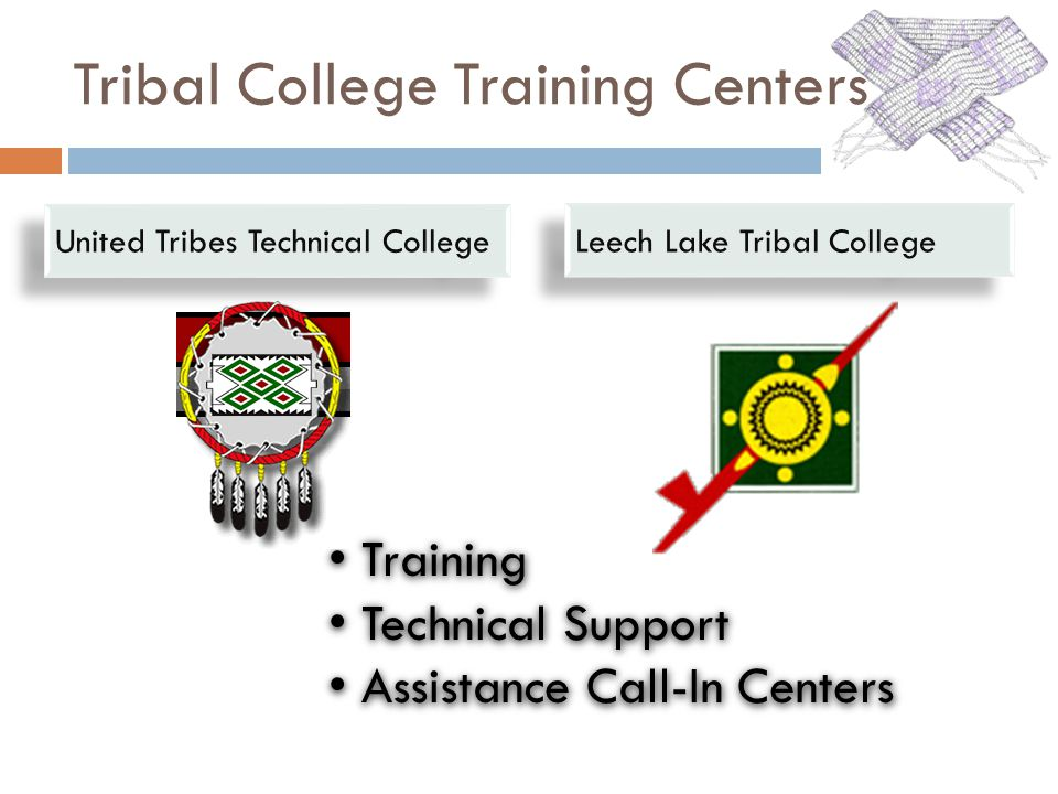 Training Technical Support Assistance Call-In Centers Training Technical Support Assistance Call-In Centers Tribal College Training Centers Leech Lake Tribal College United Tribes Technical College