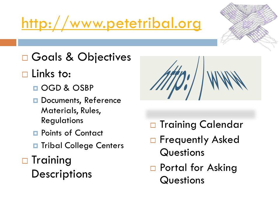 http://www.petetribal.org Goals & Objectives Links to: OGD & OSBP Documents, Reference Materials, Rules, Regulations Points of Contact Tribal College