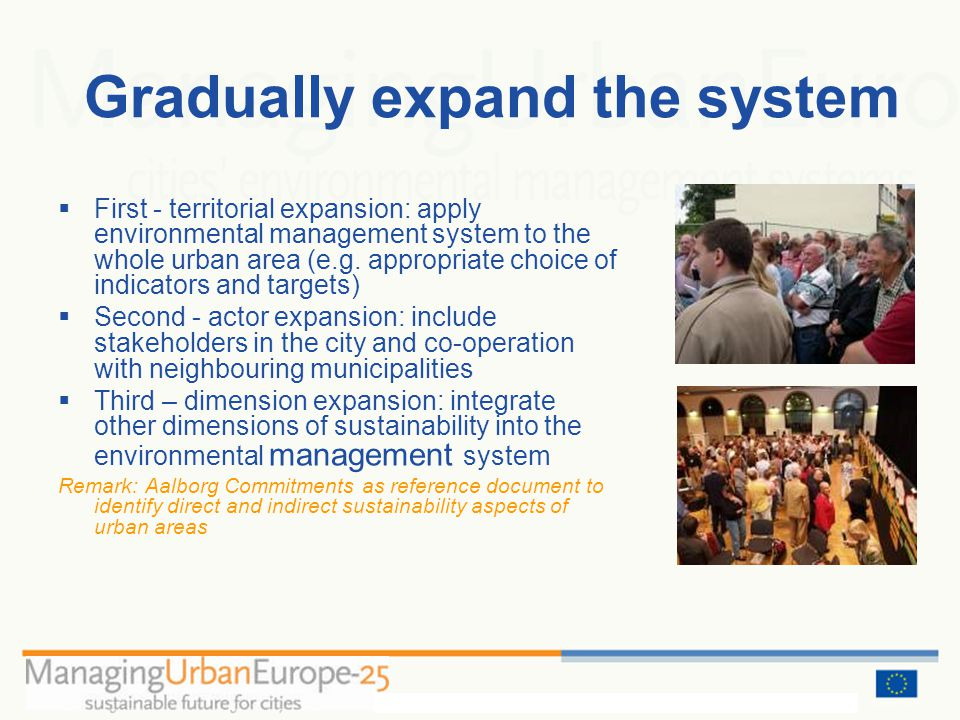 Gradually expand the system First - territorial expansion: apply environmental management system to the whole urban area (e.g.
