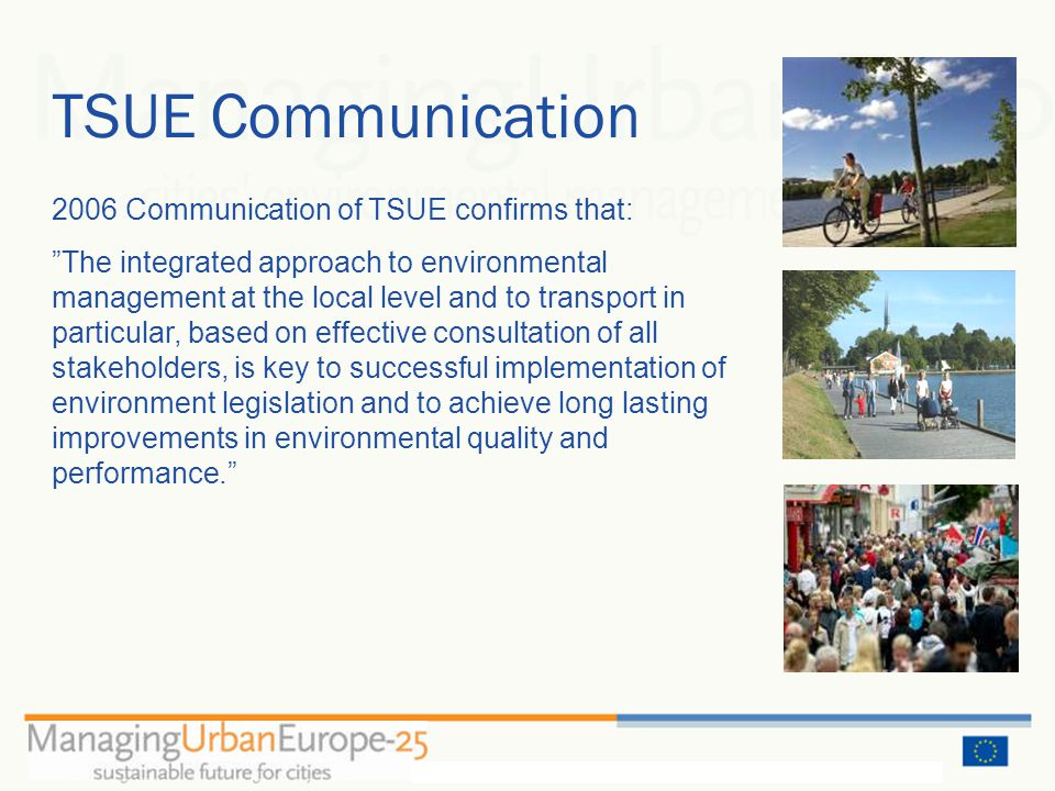 TSUE Communication 2006 Communication of TSUE confirms that: The integrated approach to environmental management at the local level and to transport in particular, based on effective consultation of all stakeholders, is key to successful implementation of environment legislation and to achieve long lasting improvements in environmental quality and performance.