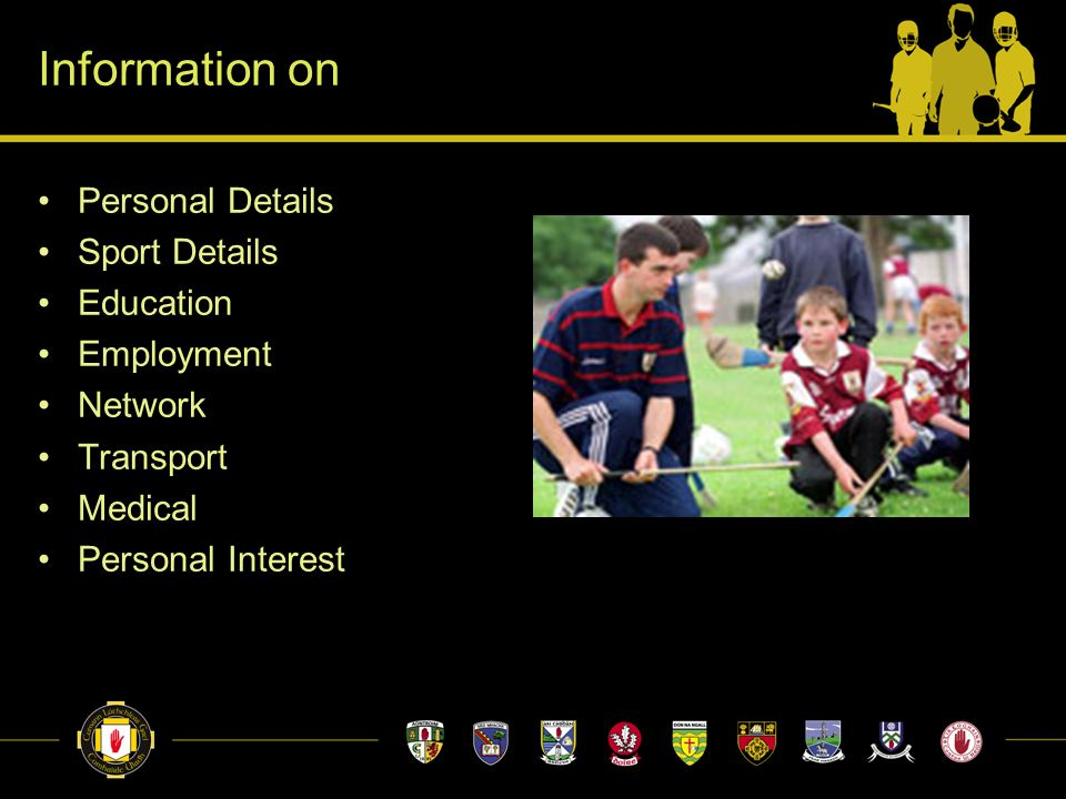Information on Personal Details Sport Details Education Employment Network Transport Medical Personal Interest