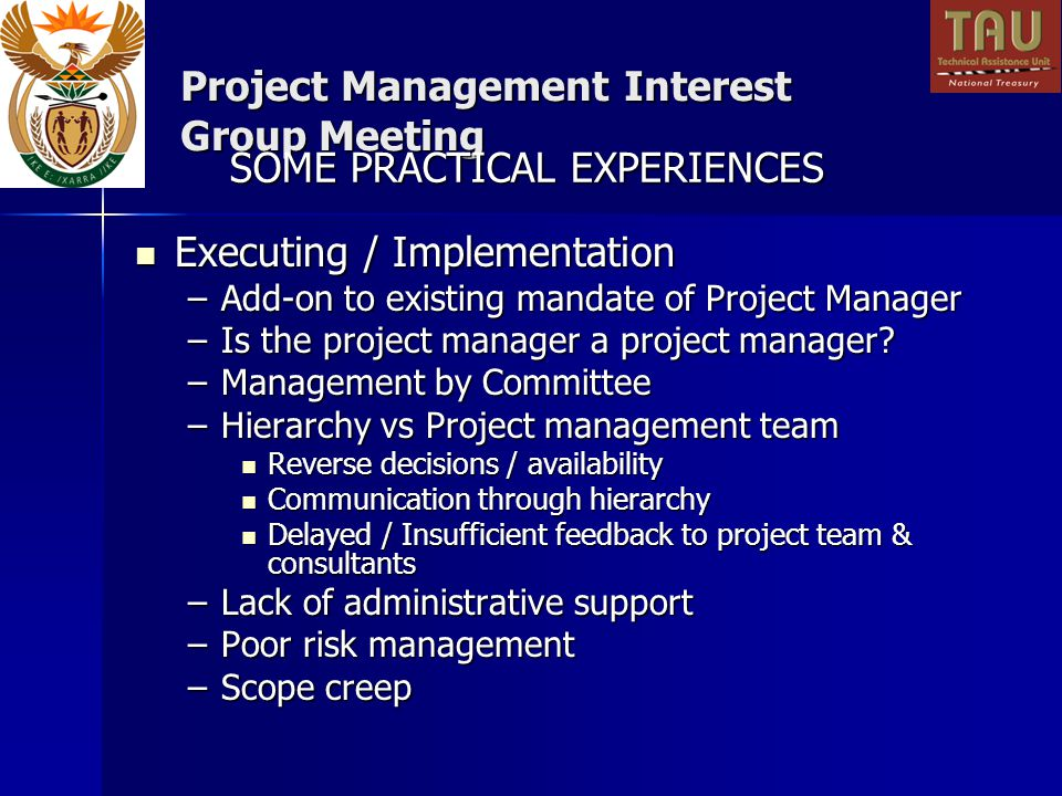 Project Management Interest Group Meeting Executing / Implementation Executing / Implementation –Add-on to existing mandate of Project Manager –Is the project manager a project manager.