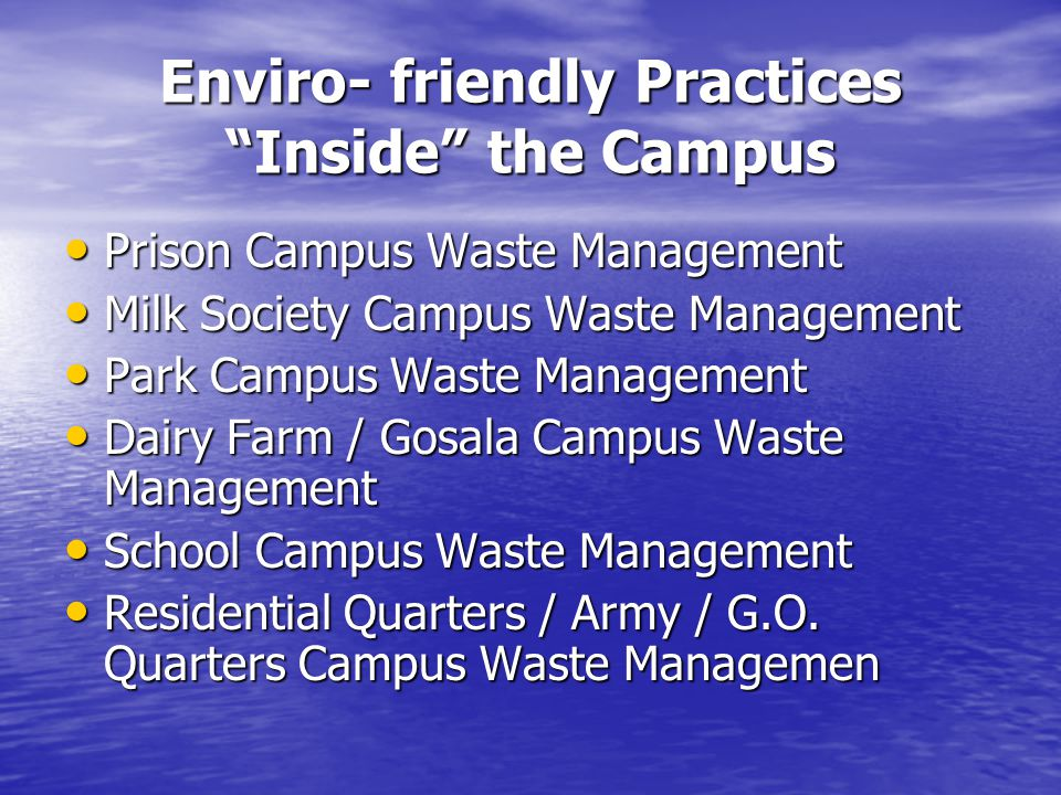 Enviro- friendly Practices Inside the Campus Prison Campus Waste Management Prison Campus Waste Management Milk Society Campus Waste Management Milk Society Campus Waste Management Park Campus Waste Management Park Campus Waste Management Dairy Farm / Gosala Campus Waste Management Dairy Farm / Gosala Campus Waste Management School Campus Waste Management School Campus Waste Management Residential Quarters / Army / G.O.
