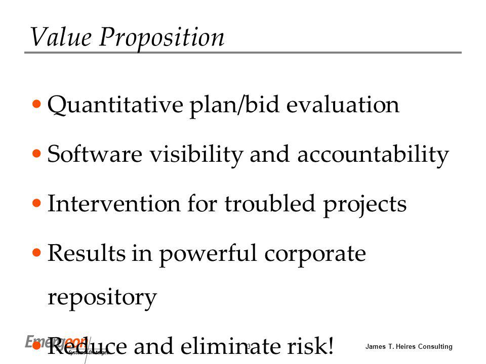James T. Heires Consulting13 Value Proposition Quantitative plan/bid evaluation Software visibility and accountability Intervention for troubled proje