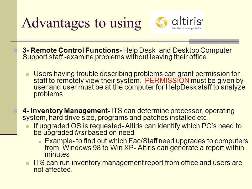Advantages to using 3- Remote Control Functions- Help Desk and Desktop Computer Support staff -examine problems without leaving their office Users hav