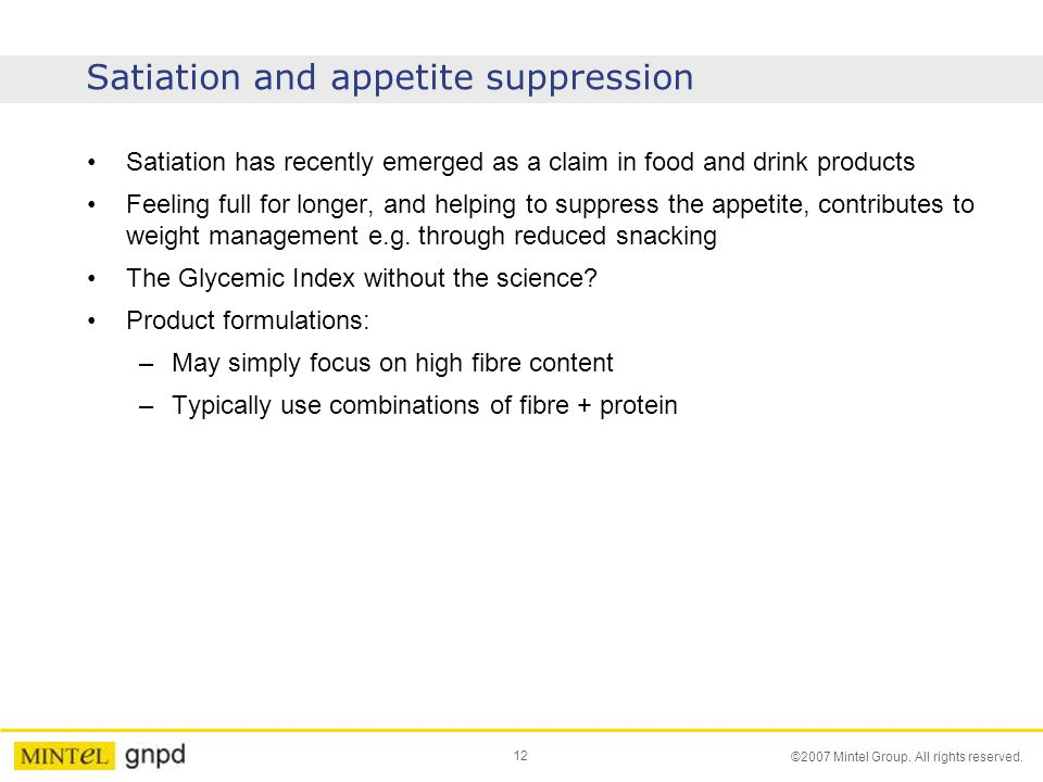 12 ©2007 Mintel Group. All rights reserved. Satiation and appetite suppression Satiation has recently emerged as a claim in food and drink products Fe