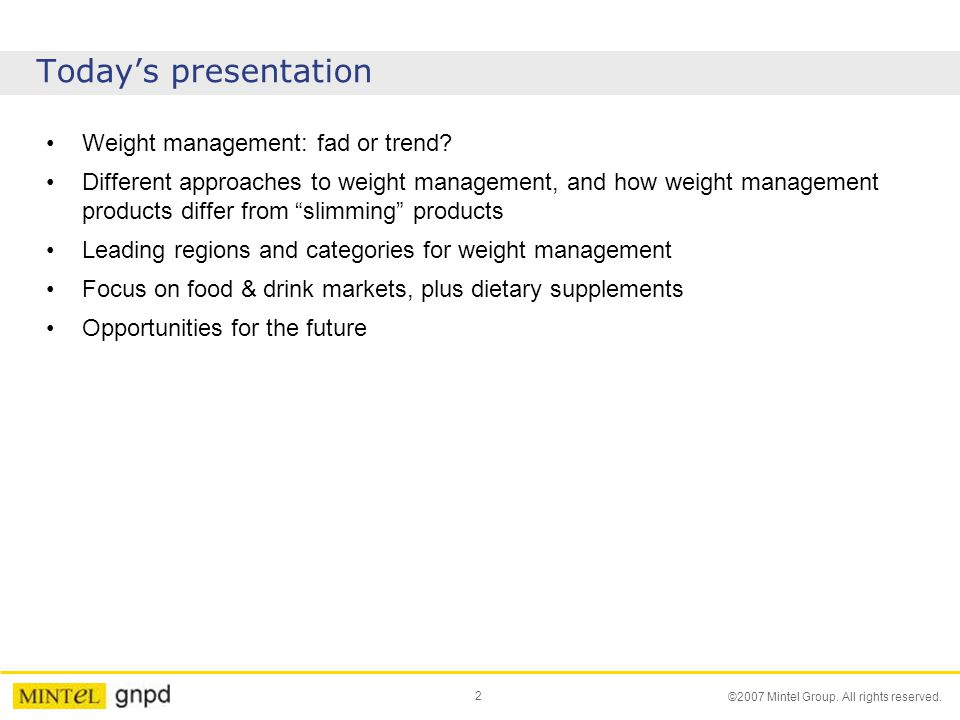 2 ©2007 Mintel Group. All rights reserved. Todays presentation Weight management: fad or trend.