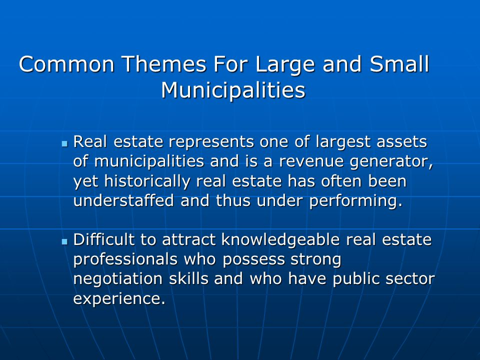 Common Themes For Large and Small Municipalities Real estate represents one of largest assets of municipalities and is a revenue generator, yet histor