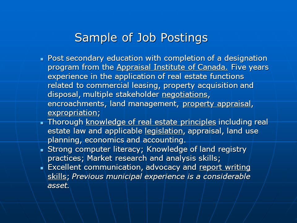 Sample of Job Postings Post secondary education with completion of a designation program from the Appraisal Institute of Canada. Five years experience