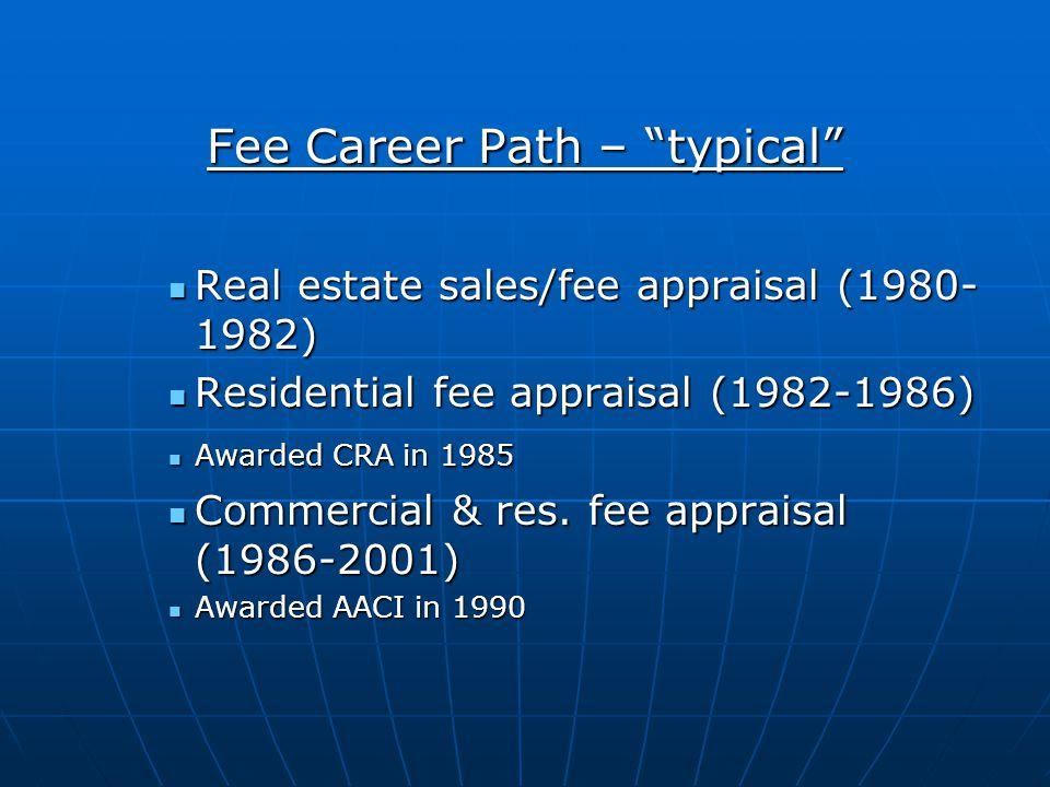Fee Career Path – typical Real estate sales/fee appraisal (1980- 1982) Real estate sales/fee appraisal (1980- 1982) Residential fee appraisal (1982-19