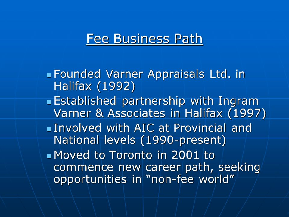 Fee Business Path Founded Varner Appraisals Ltd. in Halifax (1992) Founded Varner Appraisals Ltd. in Halifax (1992) Established partnership with Ingra