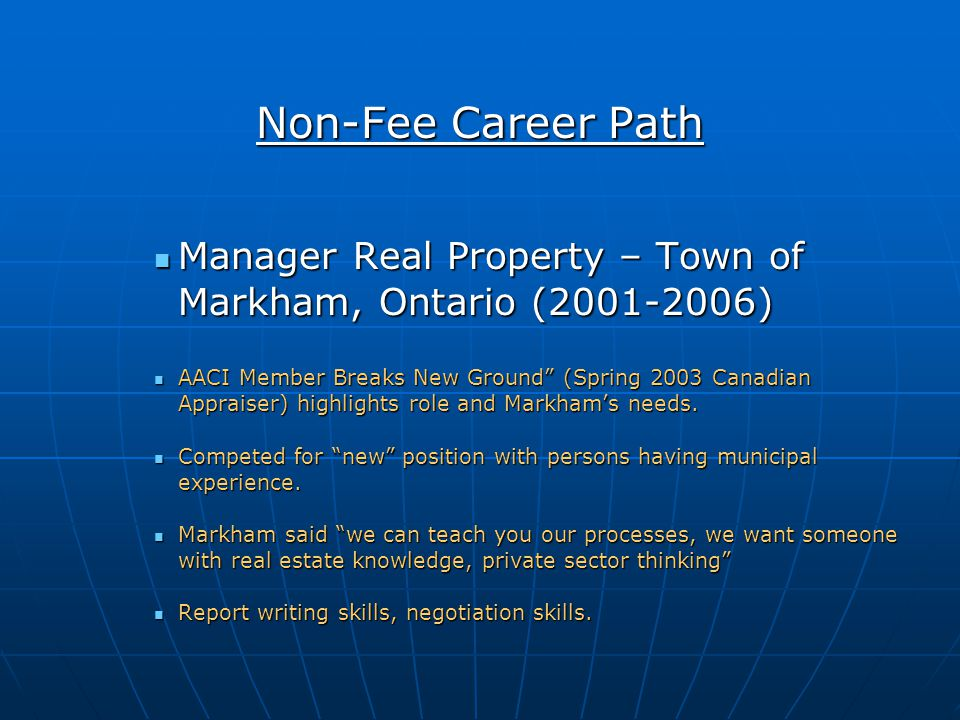 Non-Fee Career Path Manager Real Property – Town of Markham, Ontario ( ) Manager Real Property – Town of Markham, Ontario ( ) AACI Member Breaks New Ground (Spring 2003 Canadian Appraiser) highlights role and Markhams needs.