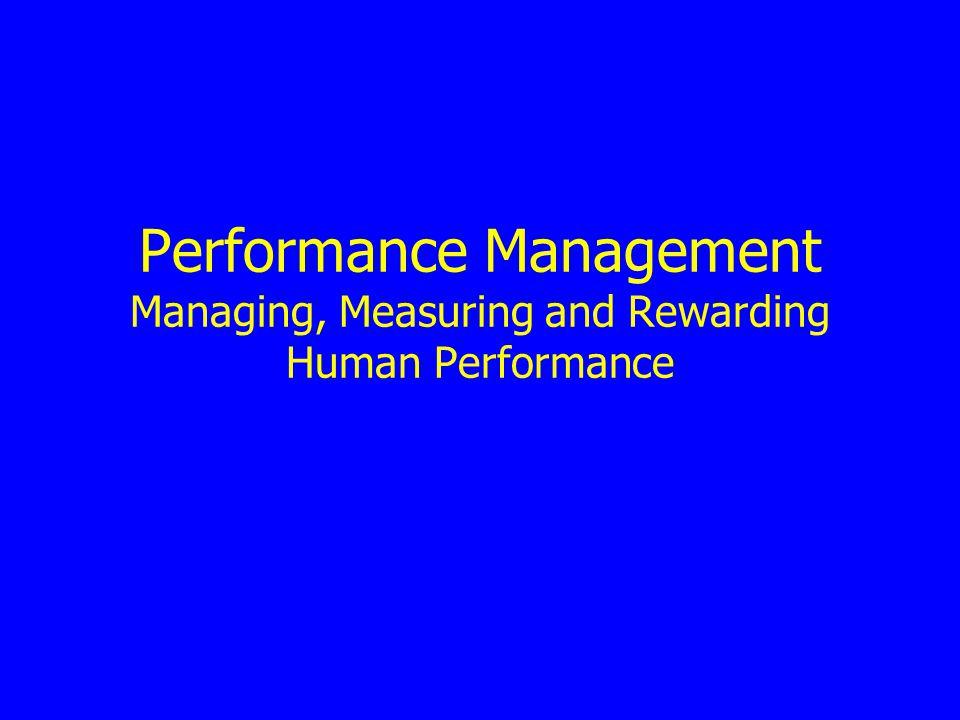 Performance Management Managing, Measuring and Rewarding Human Performance
