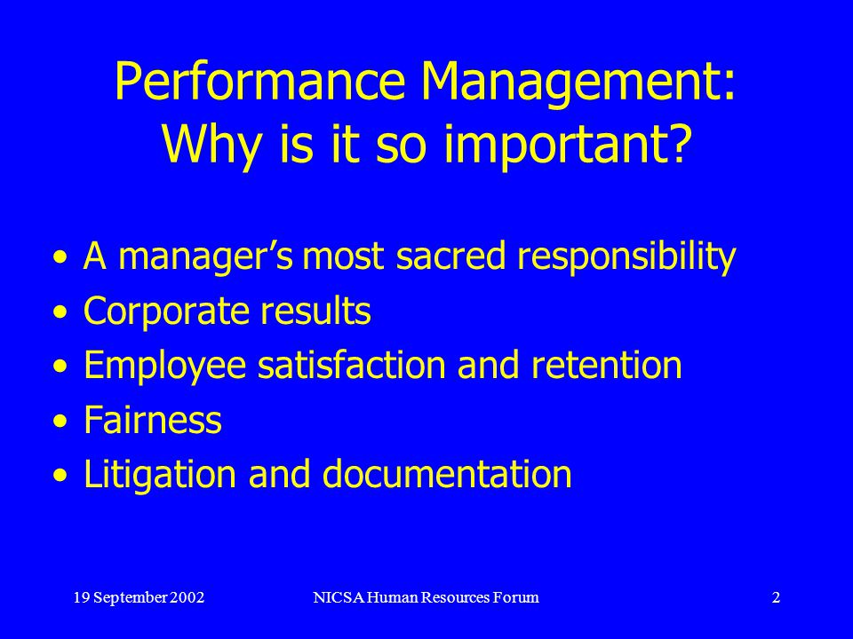 19 September 2002NICSA Human Resources Forum2 Performance Management: Why is it so important? A managers most sacred responsibility Corporate results