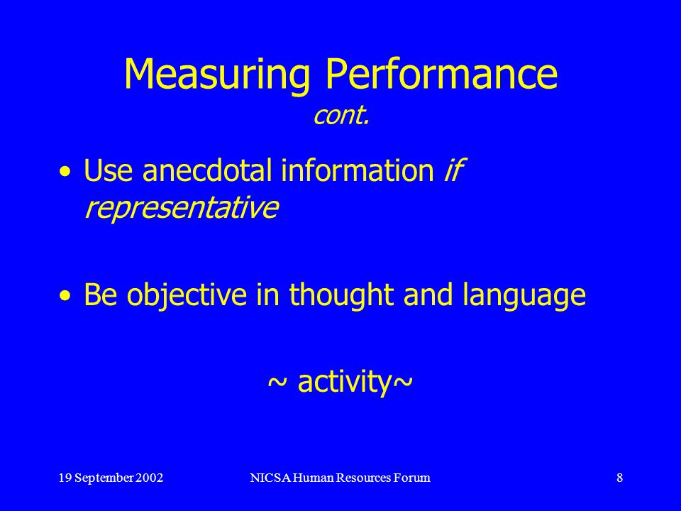 19 September 2002NICSA Human Resources Forum9 Measuring Performance via BARS Behaviorally Anchored Rating Scales Quality of Work: Leaps tall buildings at a single bound Leaps tall buildings with a running start Can leap short buildings if prodded Bumps into buildings Cannot recognize buildings