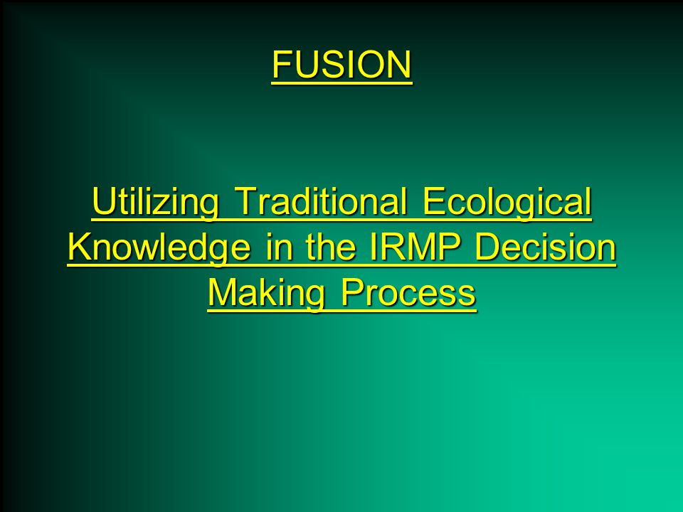 FUSION Utilizing Traditional Ecological Knowledge in the IRMP Decision Making Process