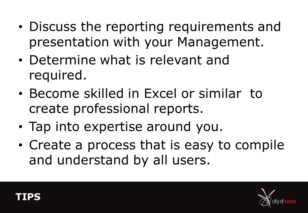 TIPS Discuss the reporting requirements and presentation with your Management.