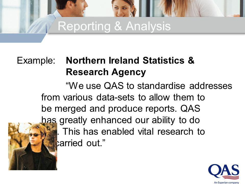 Reporting & Analysis Example:Northern Ireland Statistics & Research Agency We use QAS to standardise addresses from various data-sets to allow them to
