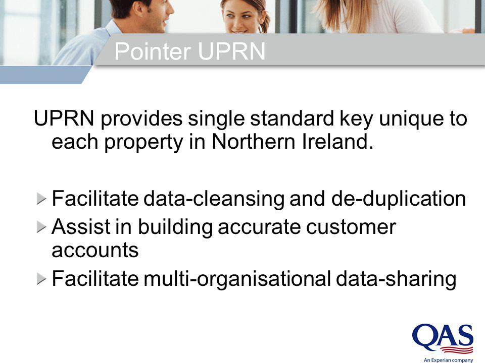 Pointer UPRN UPRN provides single standard key unique to each property in Northern Ireland. Facilitate data-cleansing and de-duplication Assist in bui