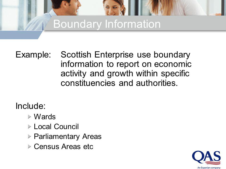 Boundary Information Example:Scottish Enterprise use boundary information to report on economic activity and growth within specific constituencies and