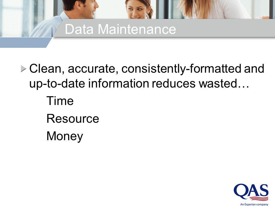 Data Maintenance Clean, accurate, consistently-formatted and up-to-date information reduces wasted… Time Resource Money