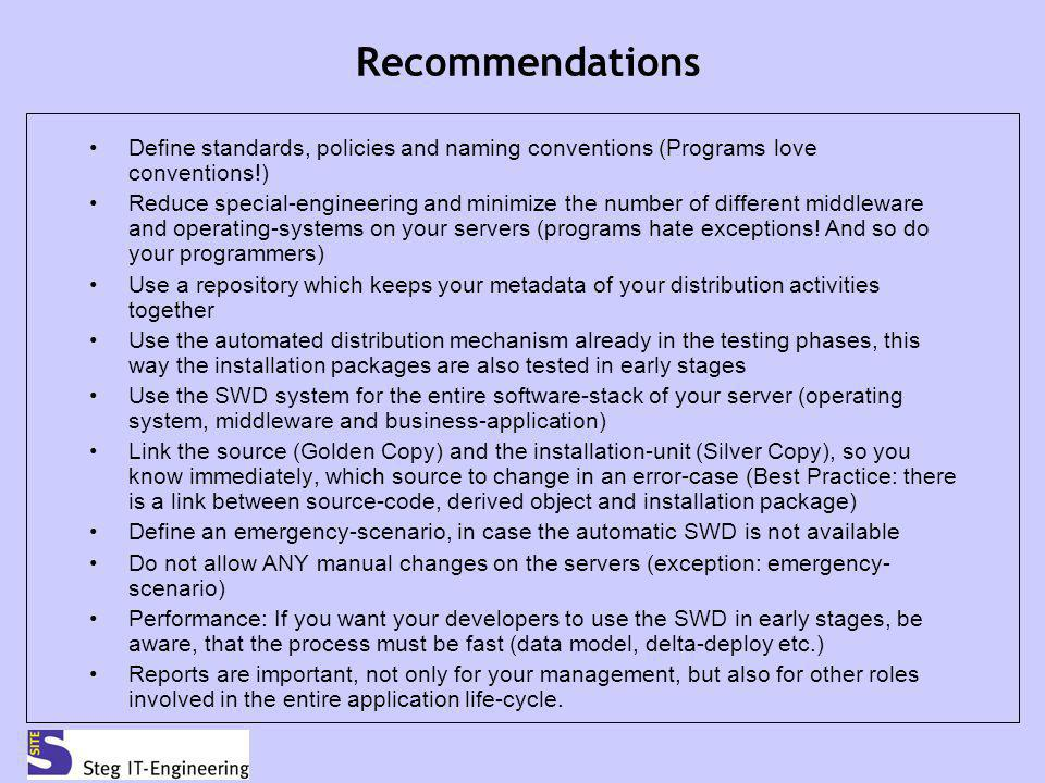 Recommendations Define standards, policies and naming conventions (Programs love conventions!) Reduce special-engineering and minimize the number of d