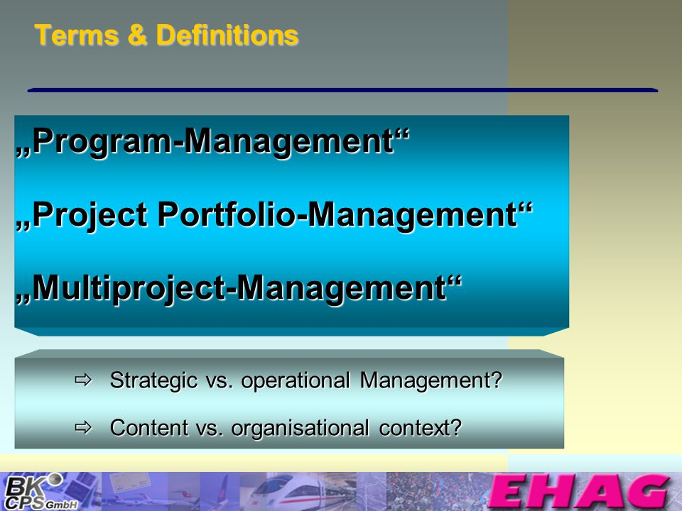 © Copyright BK-CPS 2002 EHAG Terms & Definitions Strategic vs. operational Management? Strategic vs. operational Management? Content vs. organisationa