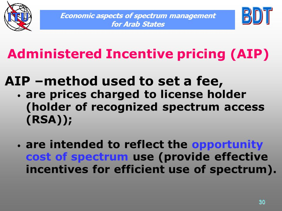30 Administered Incentive pricing (AIP) AIP –method used to set a fee, are prices charged to license holder (holder of recognized spectrum access (RSA