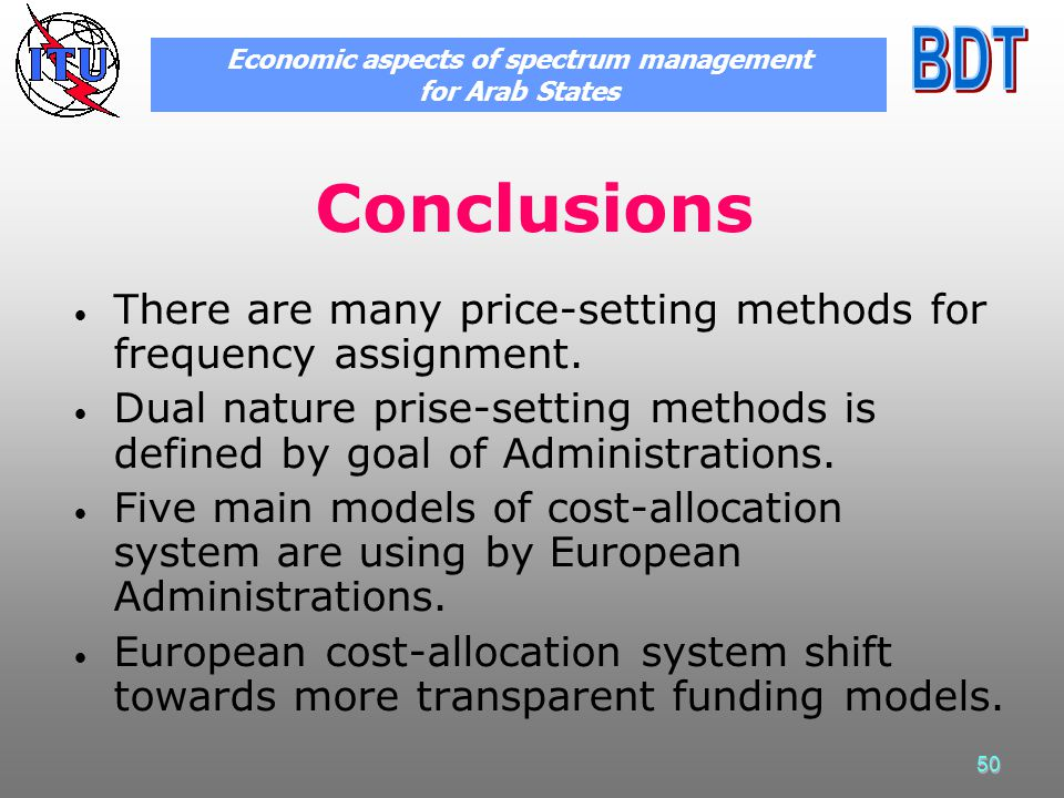 50 Conclusions There are many price-setting methods for frequency assignment. Dual nature prise-setting methods is defined by goal of Administrations.