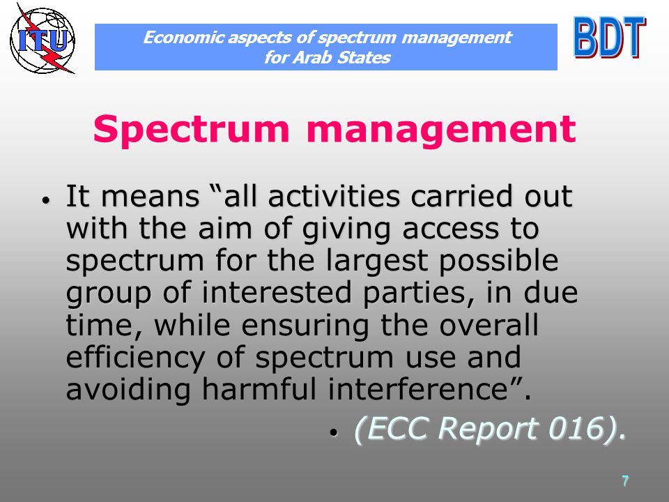 7 Spectrum management It means all activities carried out with the aim of giving access to spectrum for the largest possible group of interested parti