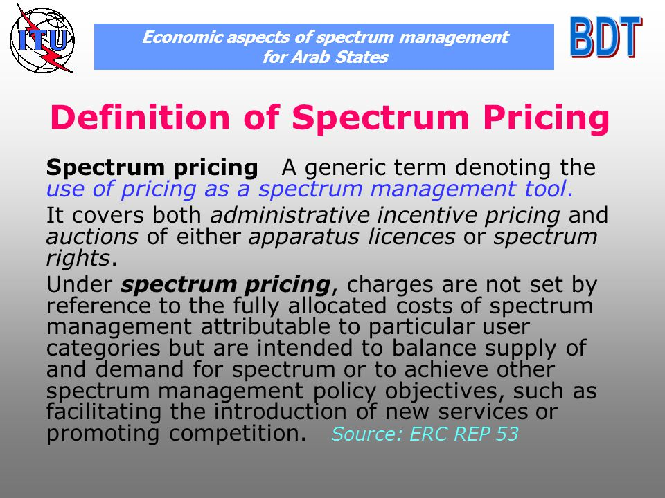 Definition of Spectrum Pricing Spectrum pricing A generic term denoting the use of pricing as a spectrum management tool.