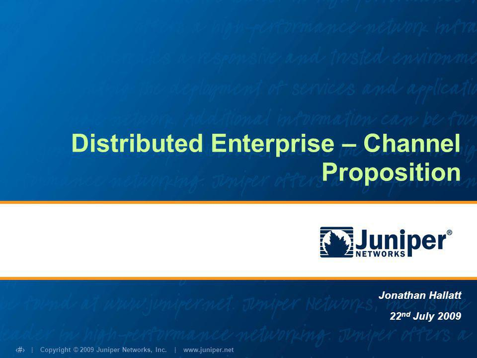 | Copyright © 2009 Juniper Networks, Inc.| www.juniper.net 2 What is a Distributed Enterprise.
