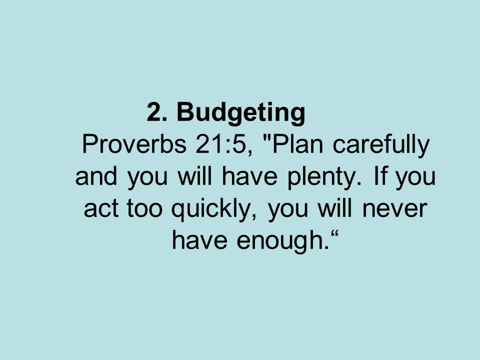 2. Budgeting Proverbs 21:5,