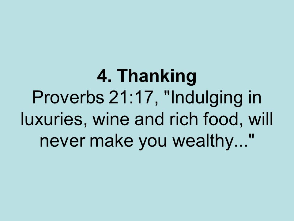 4. Thanking Proverbs 21:17,