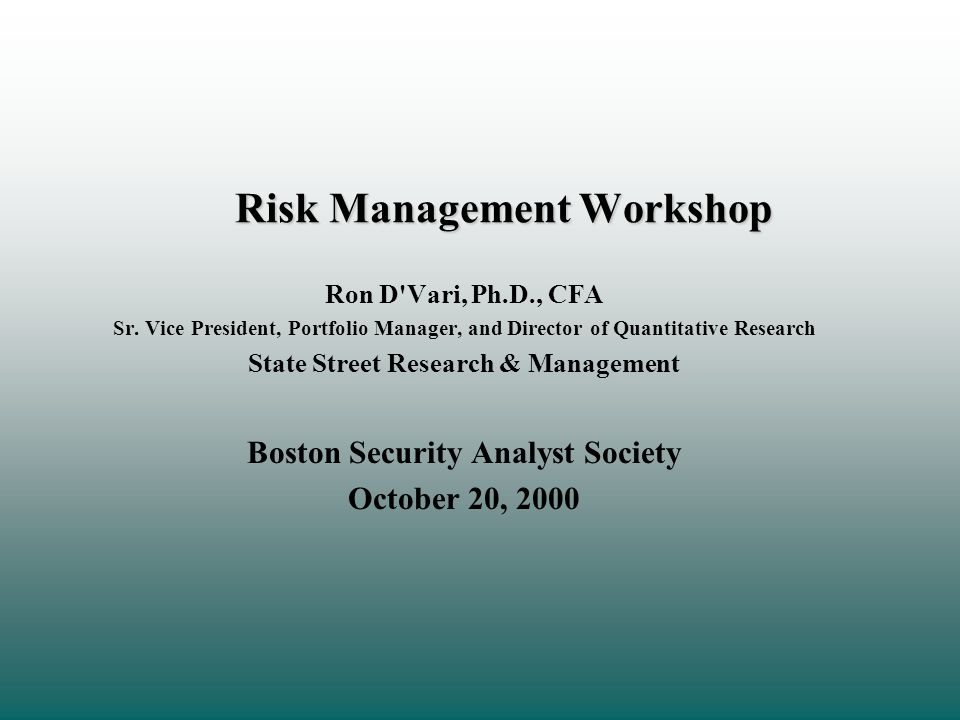 Risk Management Workshop Ron D Vari, Ph.D., CFA Sr.