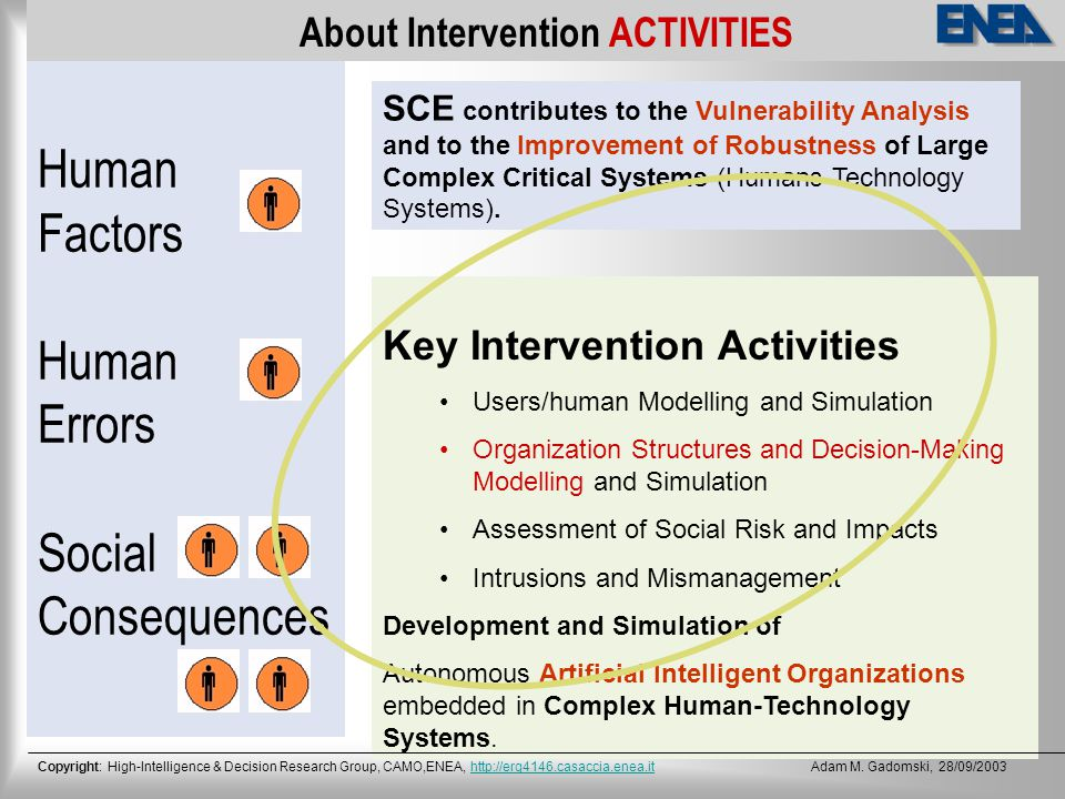 Human Factors Human Errors Social Consequences About Intervention ACTIVITIES SCE contributes to the Vulnerability Analysis and to the Improvement of Robustness of Large Complex Critical Systems (Humans-Technology Systems).