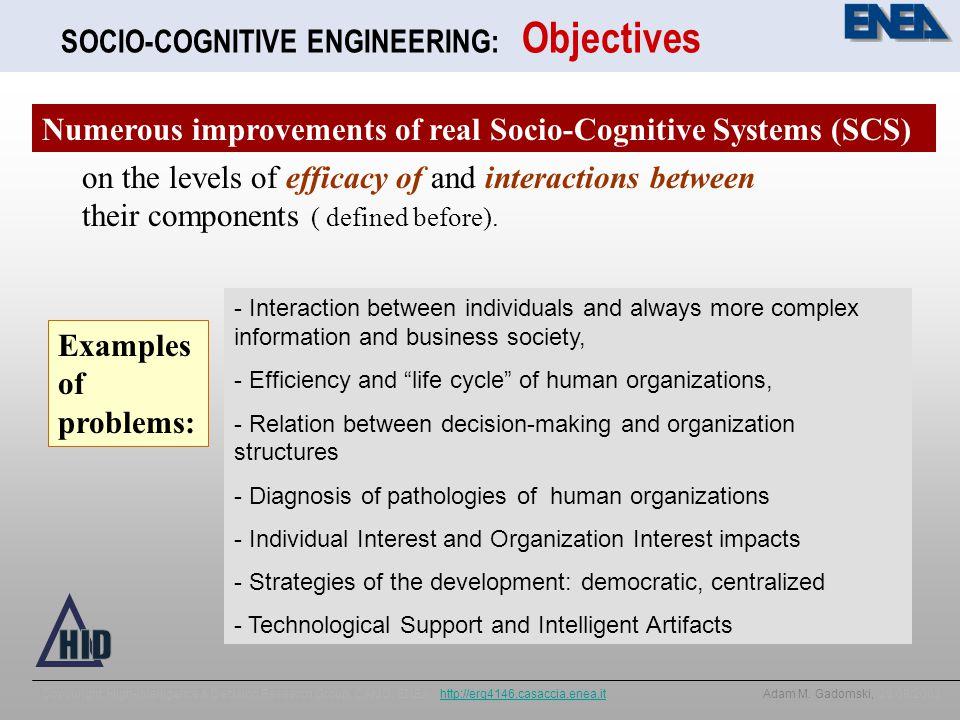 SOCIO-COGNITIVE ENGINEERING: Objectives Copyuright: High-Intelligence & Decision Research Group, CAMO, ENEA, http://erg4146.casaccia.enea.it Adam M.