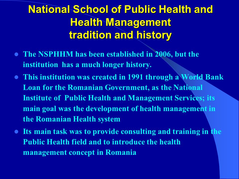 National School of Public Health and Health Management tradition and history The NSPHHM has been established in 2006, but the institution has a much longer history.