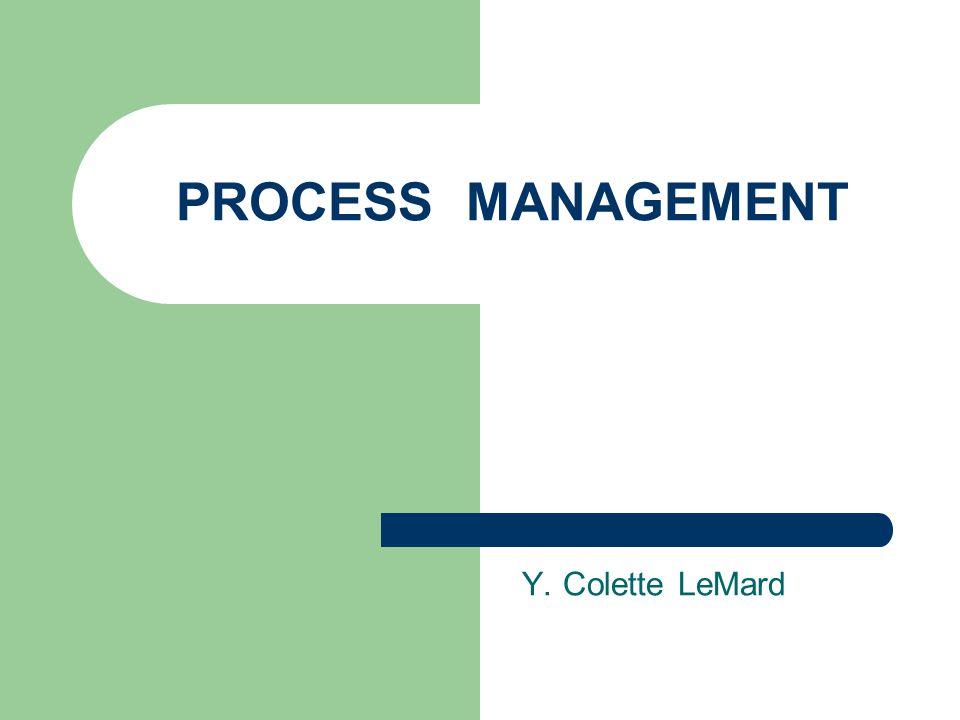 PROCESS MANAGEMENT Y. Colette LeMard