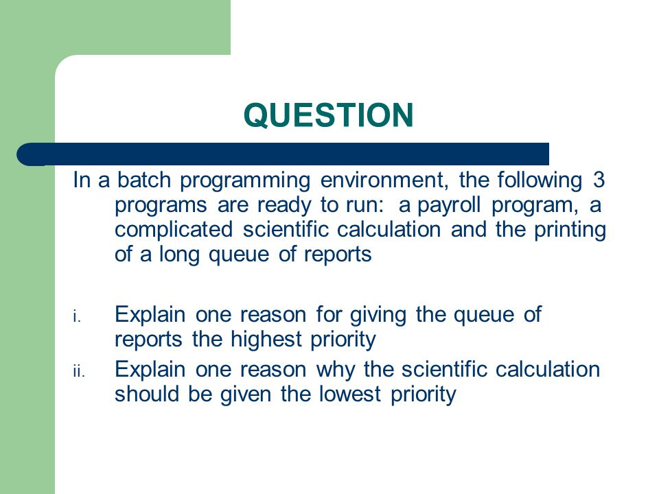 QUESTION In a batch programming environment, the following 3 programs are ready to run: a payroll program, a complicated scientific calculation and th