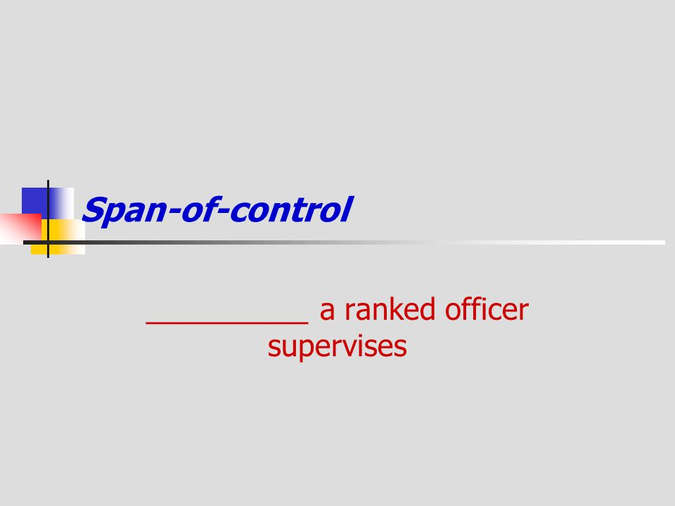 Span-of-control __________ a ranked officer supervises