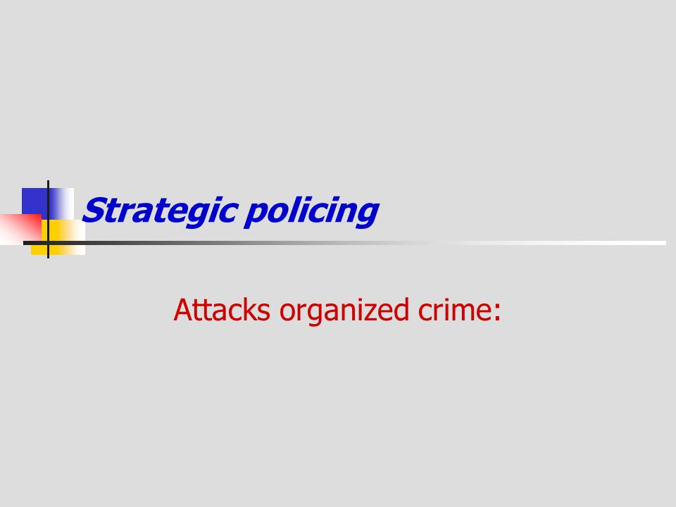 Strategic policing Attacks organized crime:
