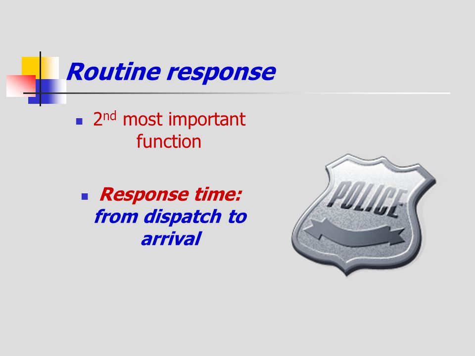 Routine response 2 nd most important function Response time: from dispatch to arrival