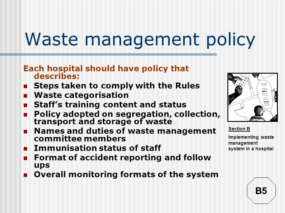 Section B Implementing waste management system in a hospital Transport Avoid patient/crowded areas Avoid using lifts meant for patients and/or movement of sterile equipment Selection of time important-Select time of minimum movement (Not while doctors are on rounds; Not during visiting hour) Preferably use the hospital ramp Ergonomics to be taken into consideration: avoid lifting, prefer trolleys Waste bags should be sealed or tied properly Hazardous and non-hazardous waste should be carried in separate vehicles B15