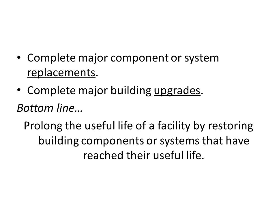 Capital Restoration Projects Complete major component or system replacements.