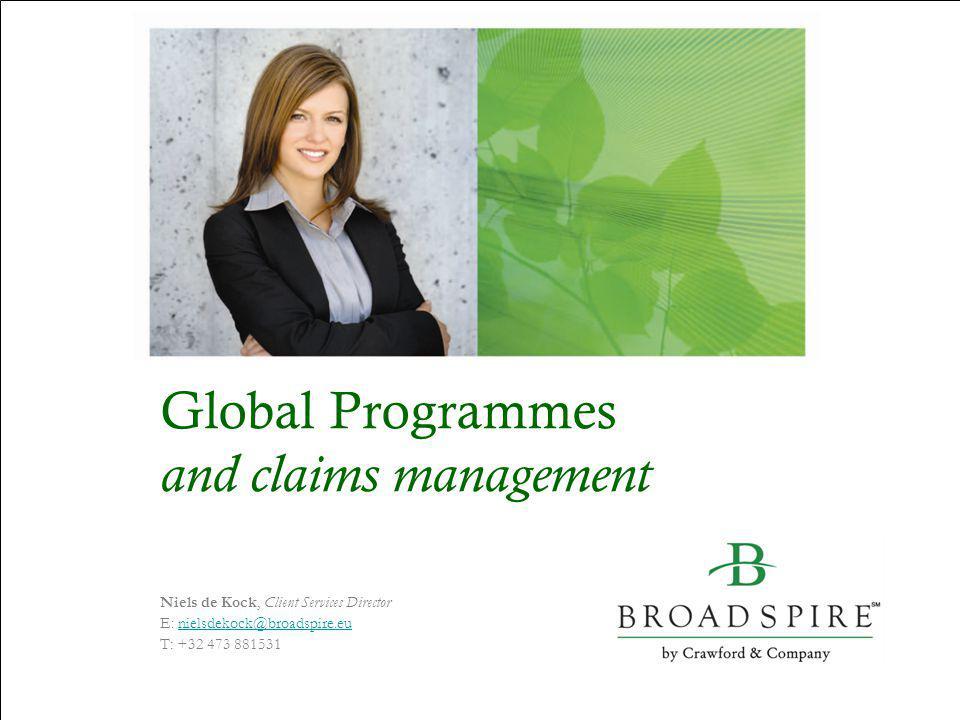 Global Programmes and claims management Niels de Kock, Client Services Director E: nielsdekock@broadspire.eunielsdekock@broadspire.eu T: +32 473 88153