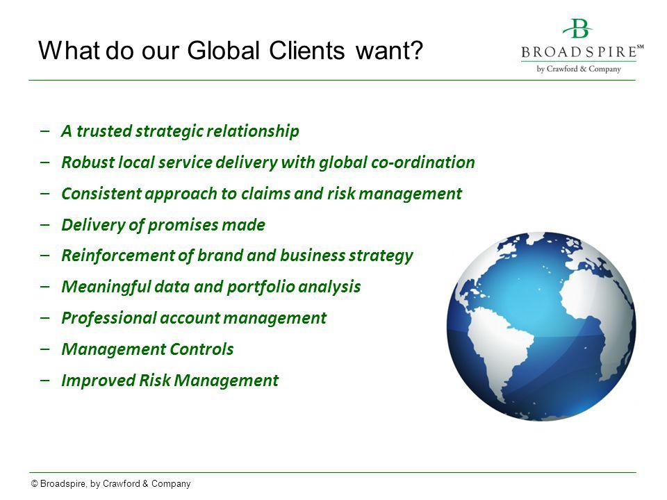 © Broadspire, by Crawford & Company What do our Global Clients want.