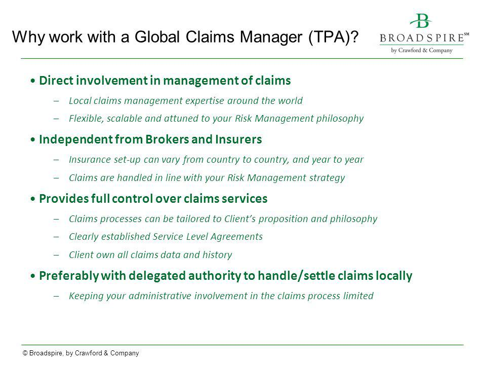 © Broadspire, by Crawford & Company Why work with a Global Claims Manager (TPA).